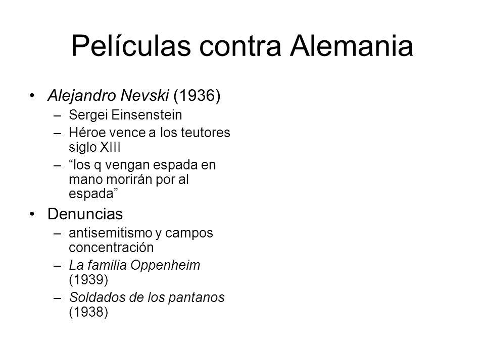 Películas contra Alemania Alejandro Nevski (1936) –Sergei Einsenstein –Héroe vence a los teutores siglo XIII –los q vengan espada en mano morirán por