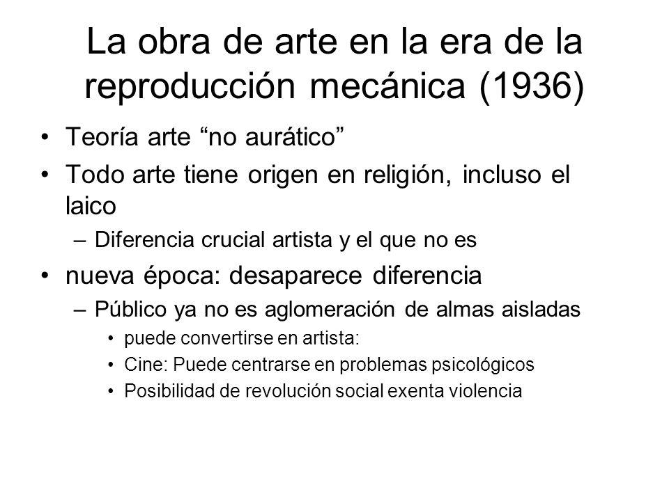 La obra de arte en la era de la reproducción mecánica (1936) Teoría arte no aurático Todo arte tiene origen en religión, incluso el laico –Diferencia