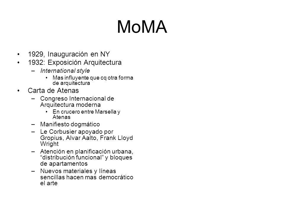 MoMA 1929, Inauguración en NY 1932: Exposición Arquitectura –International style Mas influyente que cq otra forma de arquitectura Carta de Atenas –Con
