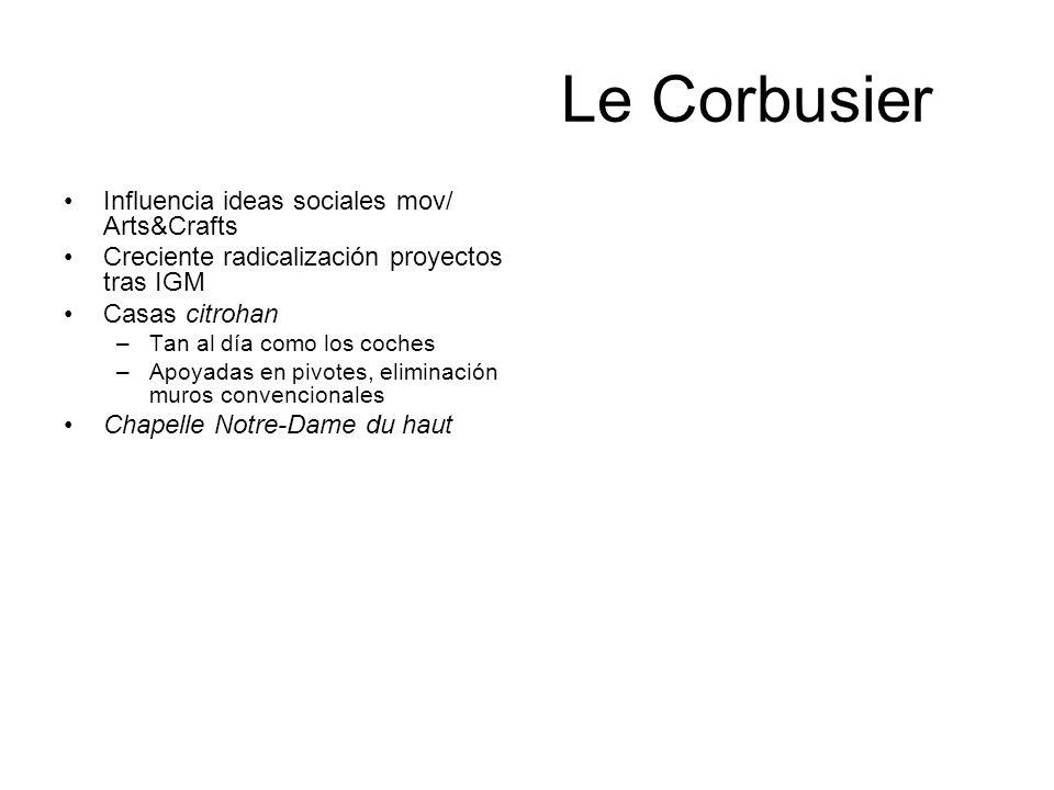 Le Corbusier Influencia ideas sociales mov/ Arts&Crafts Creciente radicalización proyectos tras IGM Casas citrohan –Tan al día como los coches –Apoyad