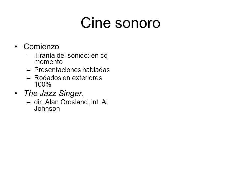 Cine sonoro Comienzo –Tiranía del sonido: en cq momento –Presentaciones habladas –Rodados en exteriores 100% The Jazz Singer, –dir. Alan Crosland, int