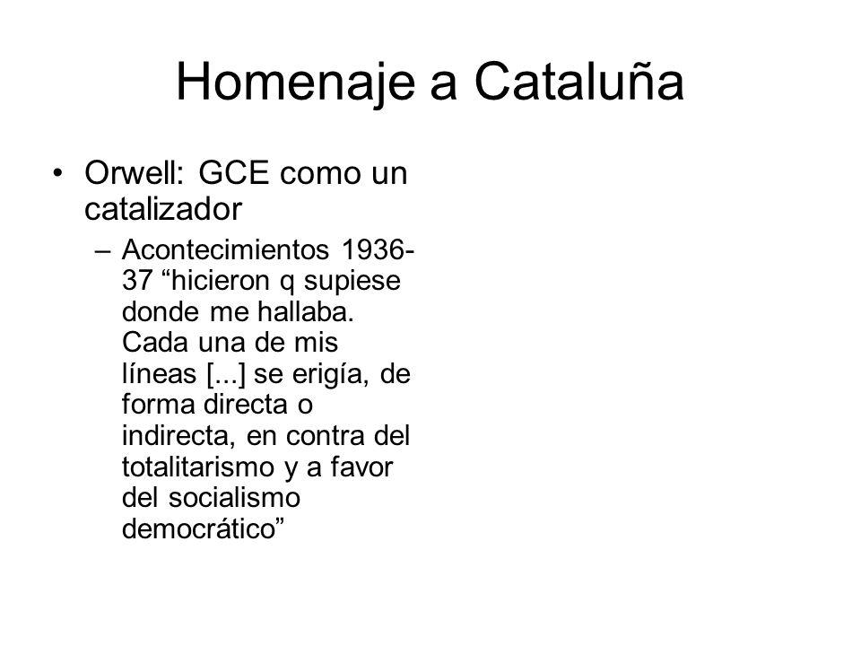Homenaje a Cataluña Orwell: GCE como un catalizador –Acontecimientos 1936- 37 hicieron q supiese donde me hallaba. Cada una de mis líneas [...] se eri