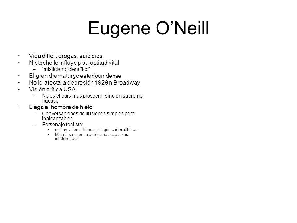 Eugene ONeill Vida difícil: drogas, suicidios Nietsche le influye p su actitud vital –misticismo científico El gran dramaturgo estadounidense No le af