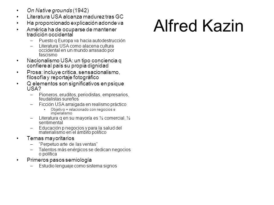 Alfred Kazin On Native grounds (1942) Literatura USA alcanza madurez tras GC Ha proporcionado explicación adonde va América ha de ocuparse de mantener