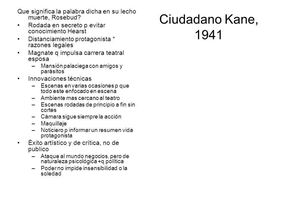 Ciudadano Kane, 1941 Que significa la palabra dicha en su lecho muerte, Rosebud? Rodada en secreto p evitar conocimiento Hearst Distanciamiento protag