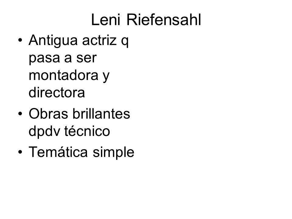 Leni Riefensahl Antigua actriz q pasa a ser montadora y directora Obras brillantes dpdv técnico Temática simple