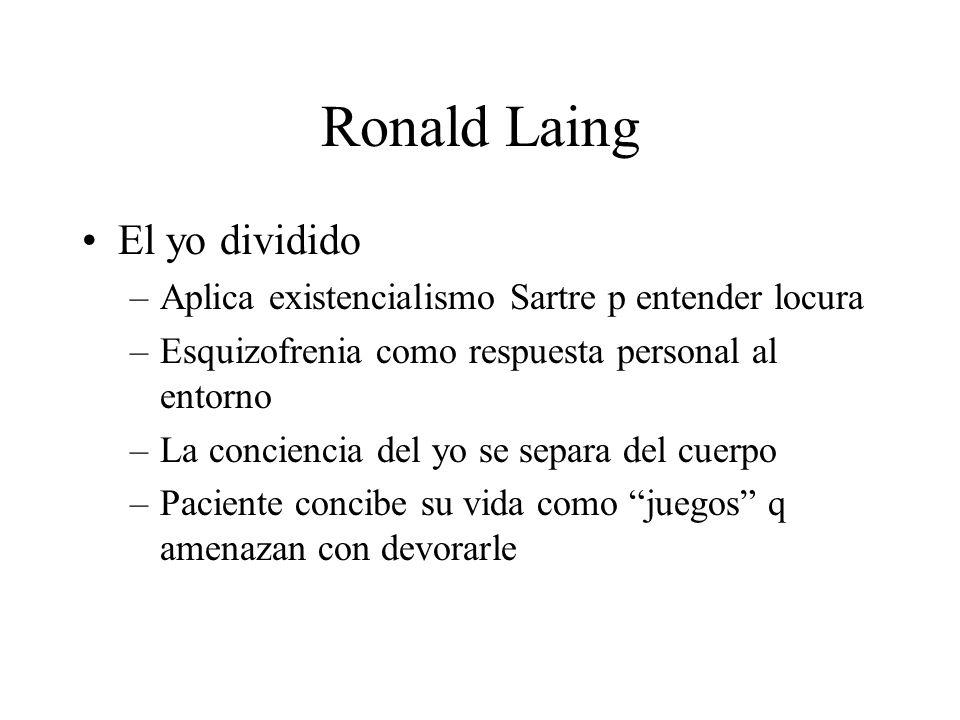 Ronald Laing El yo dividido –Aplica existencialismo Sartre p entender locura –Esquizofrenia como respuesta personal al entorno –La conciencia del yo s