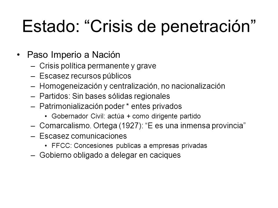 Estado: Crisis de penetración Paso Imperio a Nación –Crisis política permanente y grave –Escasez recursos públicos –Homogeneización y centralización,