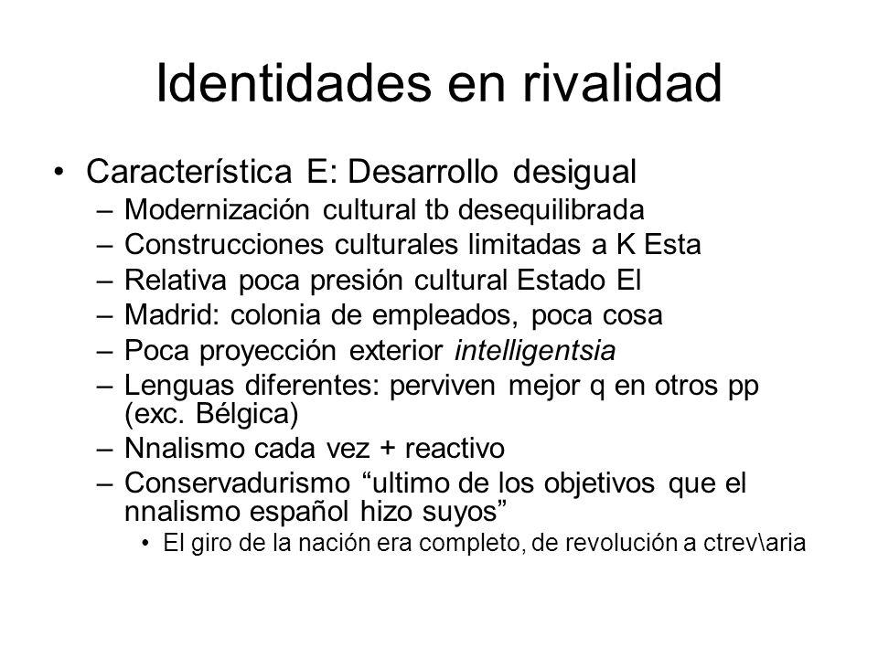 Identidades en rivalidad Característica E: Desarrollo desigual –Modernización cultural tb desequilibrada –Construcciones culturales limitadas a K Esta