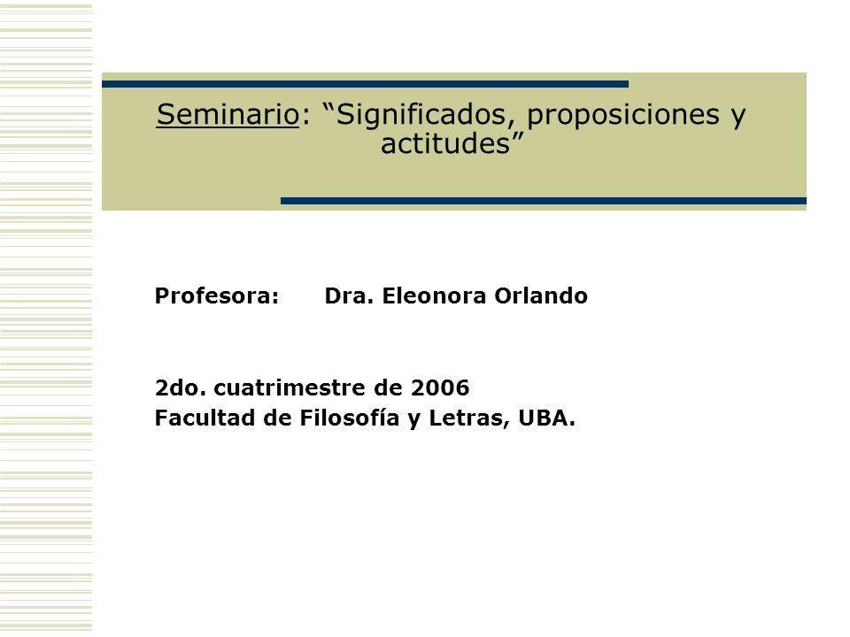 Seminario: Significados, proposiciones y actitudes Profesora: Dra.