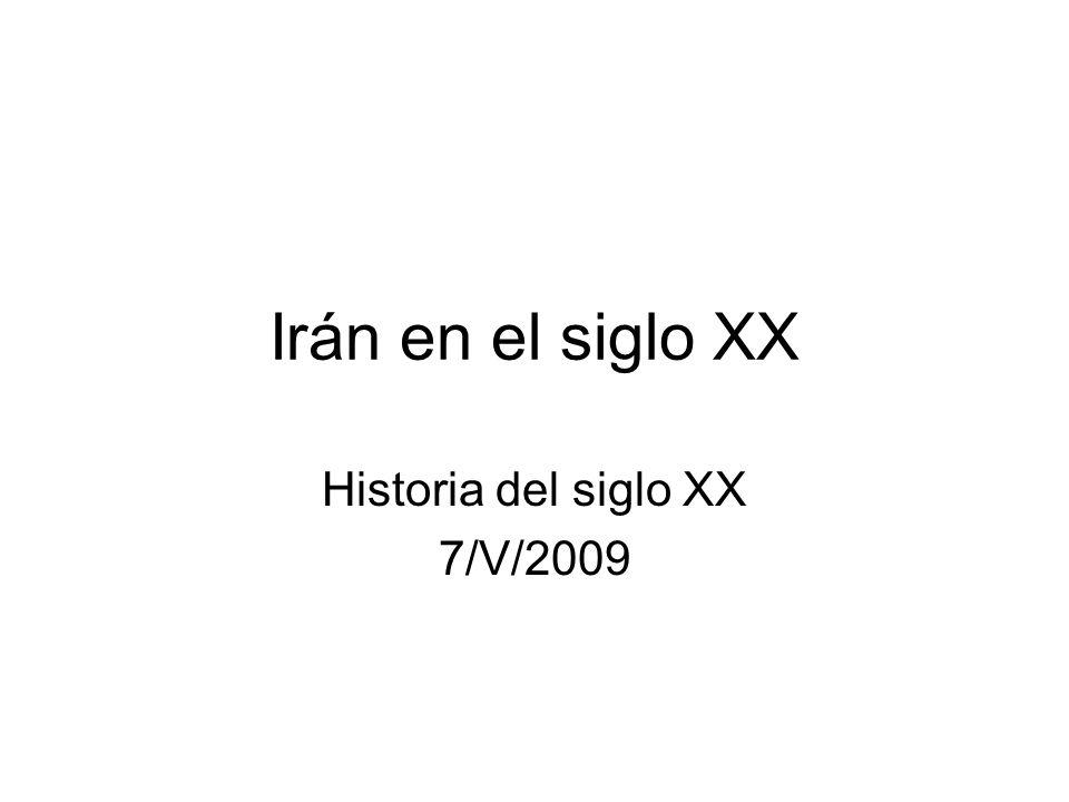 Irán en el siglo XX Historia del siglo XX 7/V/2009