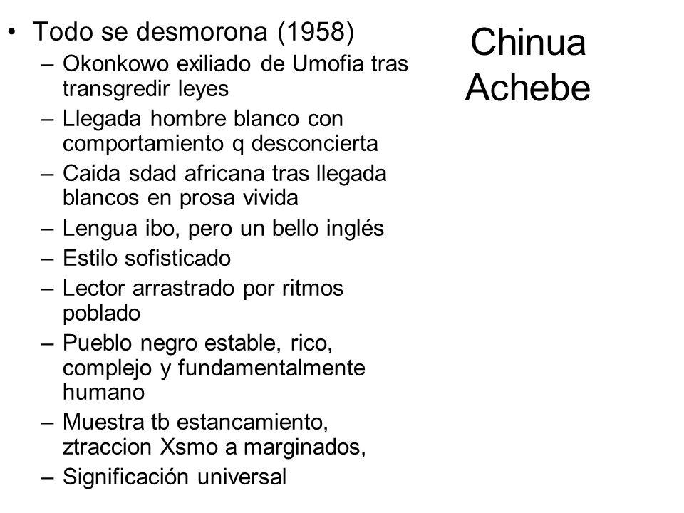 Chinua Achebe Todo se desmorona (1958) –Okonkowo exiliado de Umofia tras transgredir leyes –Llegada hombre blanco con comportamiento q desconcierta –C