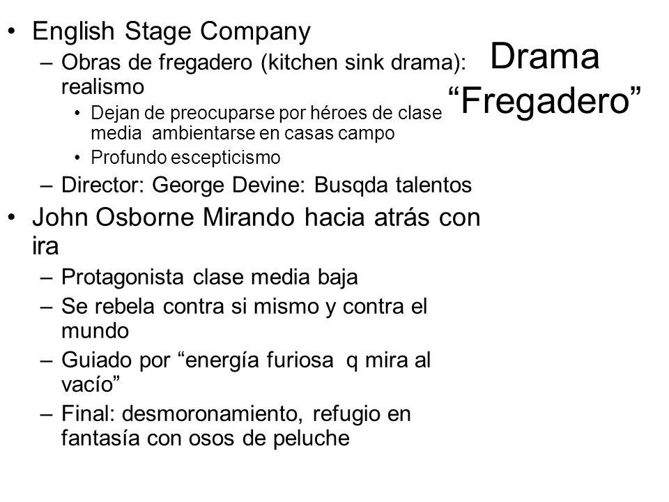 Drama Fregadero English Stage Company –Obras de fregadero (kitchen sink drama): realismo Dejan de preocuparse por héroes de clase media ambientarse en