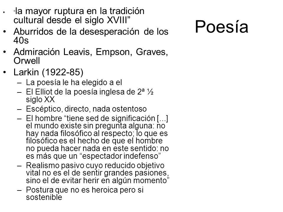 Poesía la mayor ruptura en la tradición cultural desde el siglo XVIII Aburridos de la desesperación de los 40s Admiración Leavis, Empson, Graves, Orwe