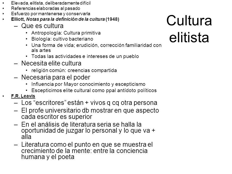 Cultura elitista Elevada, elitista, deliberadamente difícil Referencias elaboradas al pasado Esfuerzo por mantenerse y conservarla Elliott, Notas para