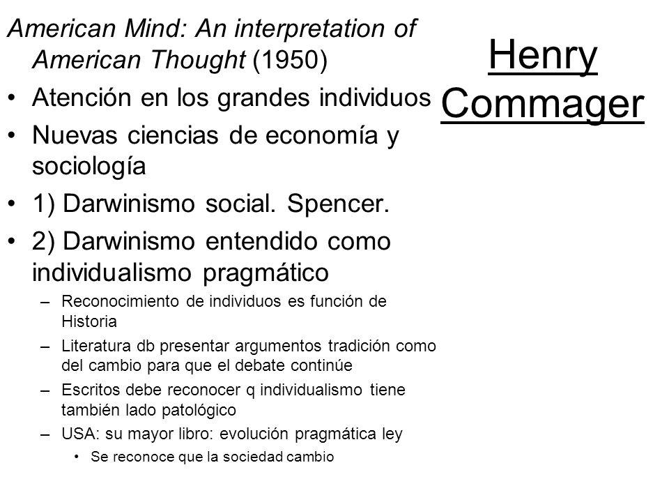 Henry Commager American Mind: An interpretation of American Thought (1950) Atención en los grandes individuos Nuevas ciencias de economía y sociología