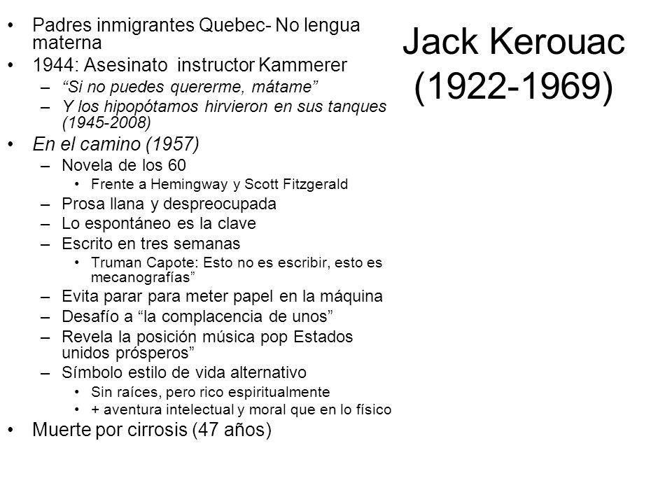 Jack Kerouac (1922-1969) Padres inmigrantes Quebec- No lengua materna 1944: Asesinato instructor Kammerer –Si no puedes quererme, mátame –Y los hipopó