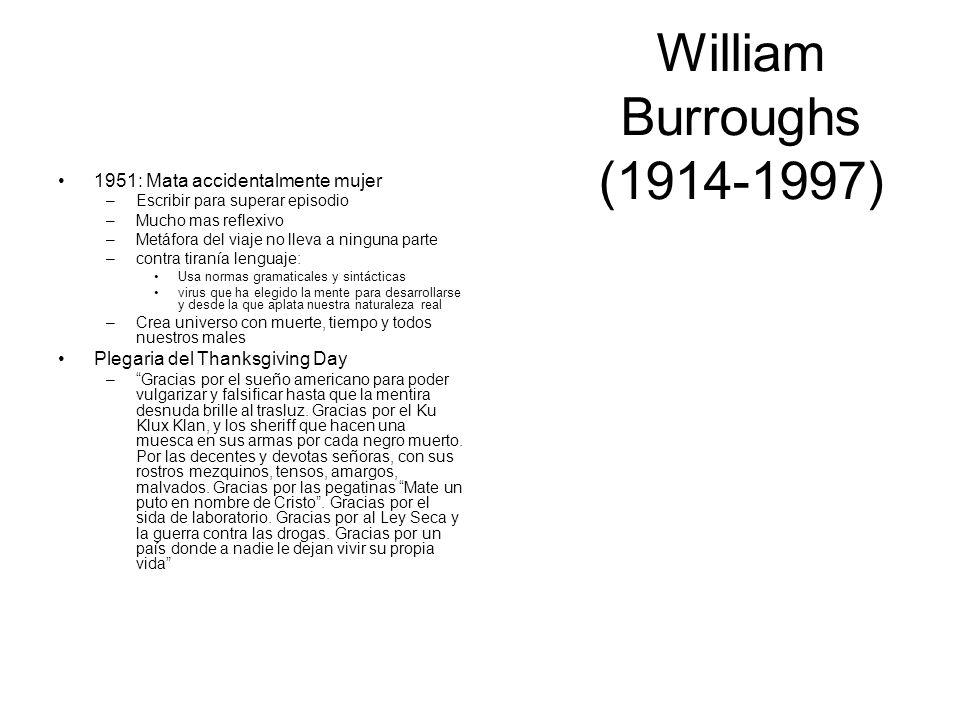 William Burroughs (1914-1997) 1951: Mata accidentalmente mujer –Escribir para superar episodio –Mucho mas reflexivo –Metáfora del viaje no lleva a nin