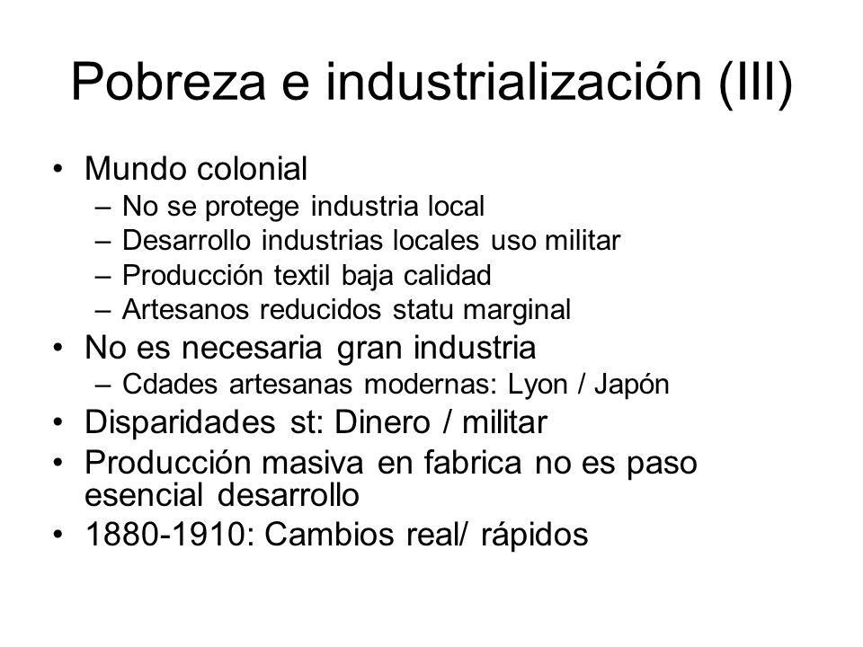 Pobreza e industrialización (III) Mundo colonial –No se protege industria local –Desarrollo industrias locales uso militar –Producción textil baja cal