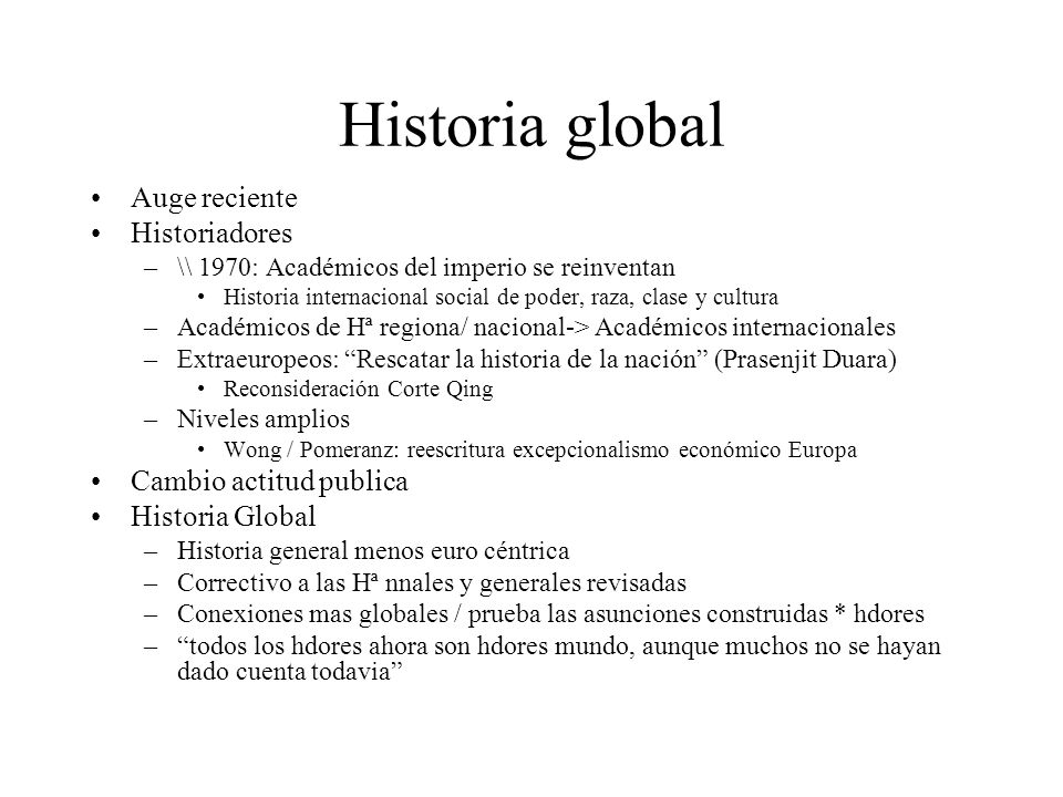 Historia global Auge reciente Historiadores –\\ 1970: Académicos del imperio se reinventan Historia internacional social de poder, raza, clase y cultu