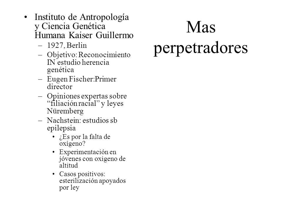 Mas perpetradores Instituto de Antropología y Ciencia Genética Humana Kaiser Guillermo –1927, Berlin –Objetivo: Reconocimiento IN estudio herencia gen
