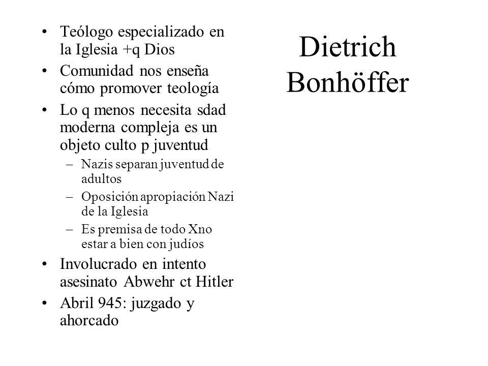 Dietrich Bonhöffer Teólogo especializado en la Iglesia +q Dios Comunidad nos enseña cómo promover teología Lo q menos necesita sdad moderna compleja e