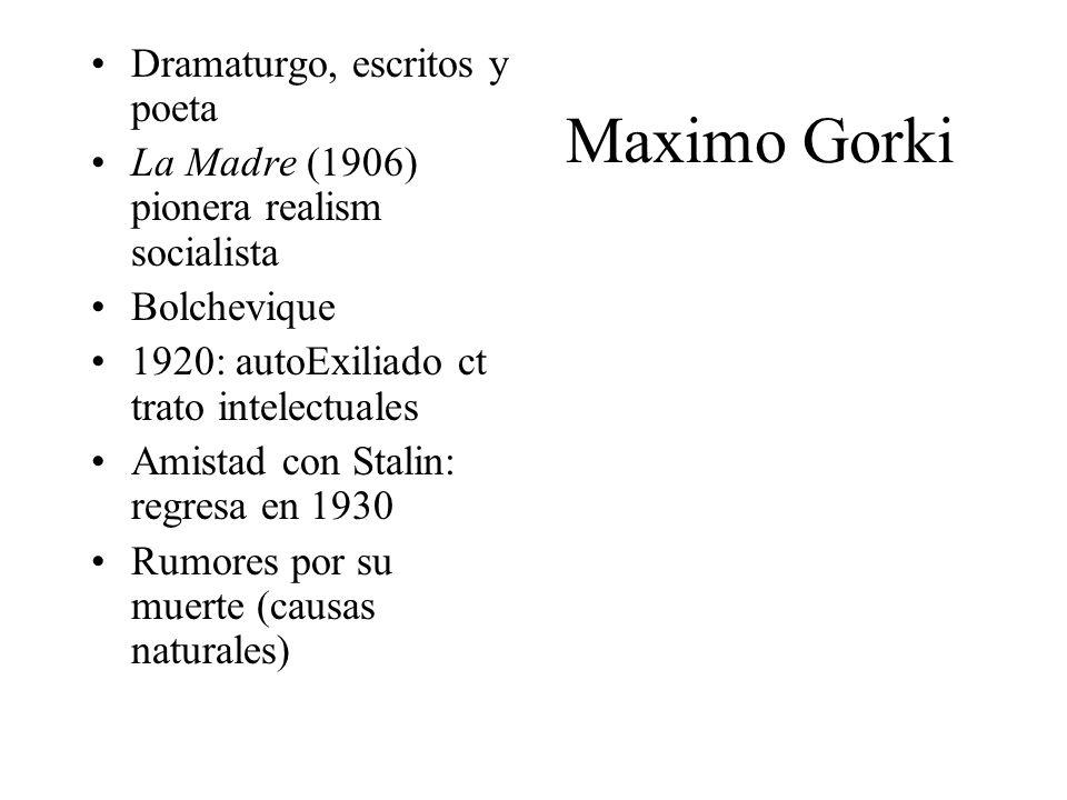 Maximo Gorki Dramaturgo, escritos y poeta La Madre (1906) pionera realism socialista Bolchevique 1920: autoExiliado ct trato intelectuales Amistad con