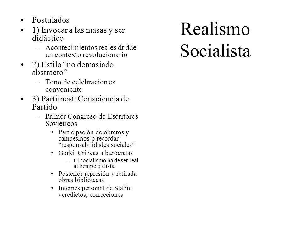 Realismo Socialista Postulados 1) Invocar a las masas y ser didáctico –Acontecimientos reales dt dde un contexto revolucionario 2) Estilo no demasiado