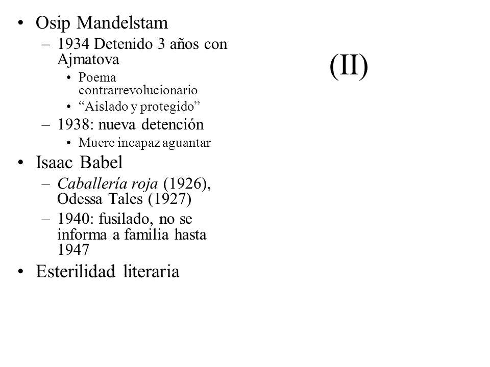 (II) Osip Mandelstam –1934 Detenido 3 años con Ajmatova Poema contrarrevolucionario Aislado y protegido –1938: nueva detención Muere incapaz aguantar