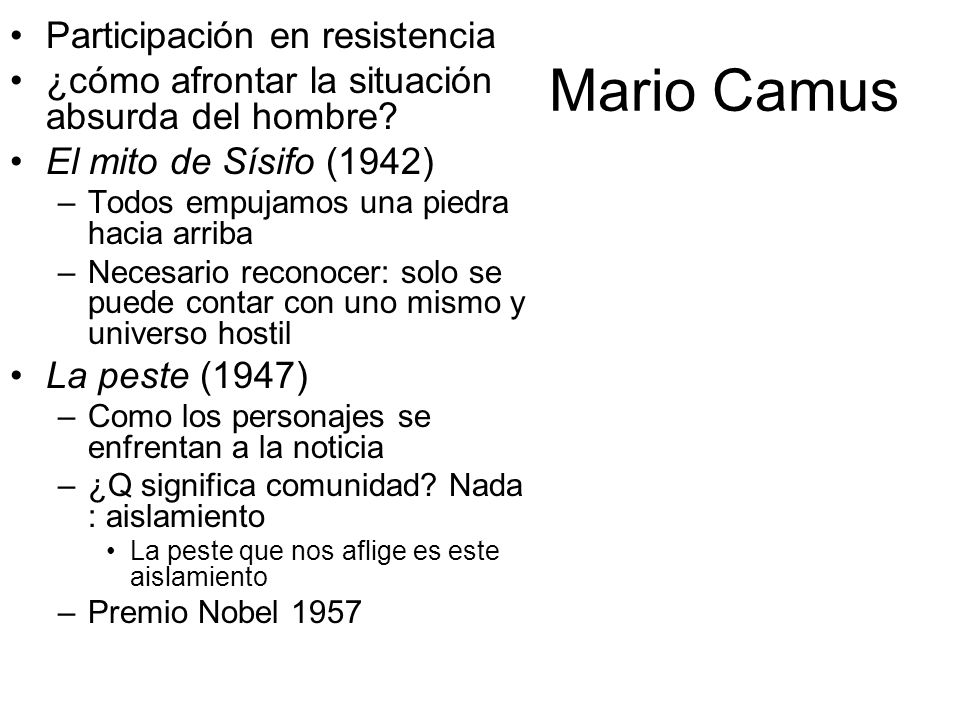 Mario Camus Participación en resistencia ¿cómo afrontar la situación absurda del hombre? El mito de Sísifo (1942) –Todos empujamos una piedra hacia ar