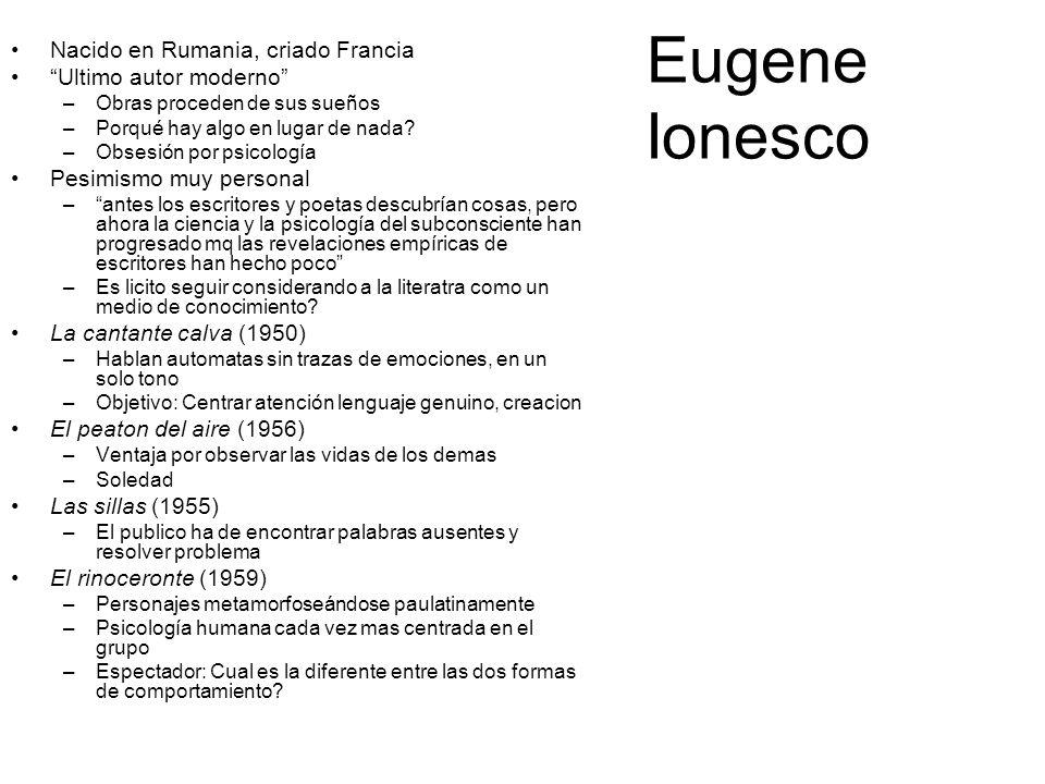 Eugene Ionesco Nacido en Rumania, criado Francia Ultimo autor moderno –Obras proceden de sus sueños –Porqué hay algo en lugar de nada? –Obsesión por p