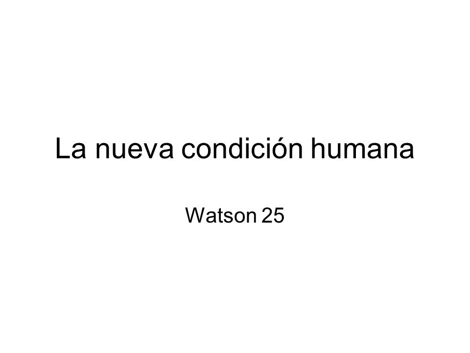 La nueva condición humana Watson 25