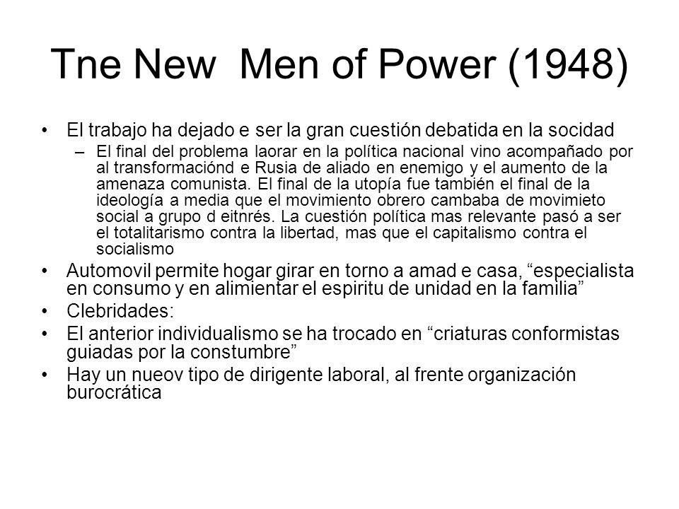 Tne New Men of Power (1948) El trabajo ha dejado e ser la gran cuestión debatida en la socidad –El final del problema laorar en la política nacional v