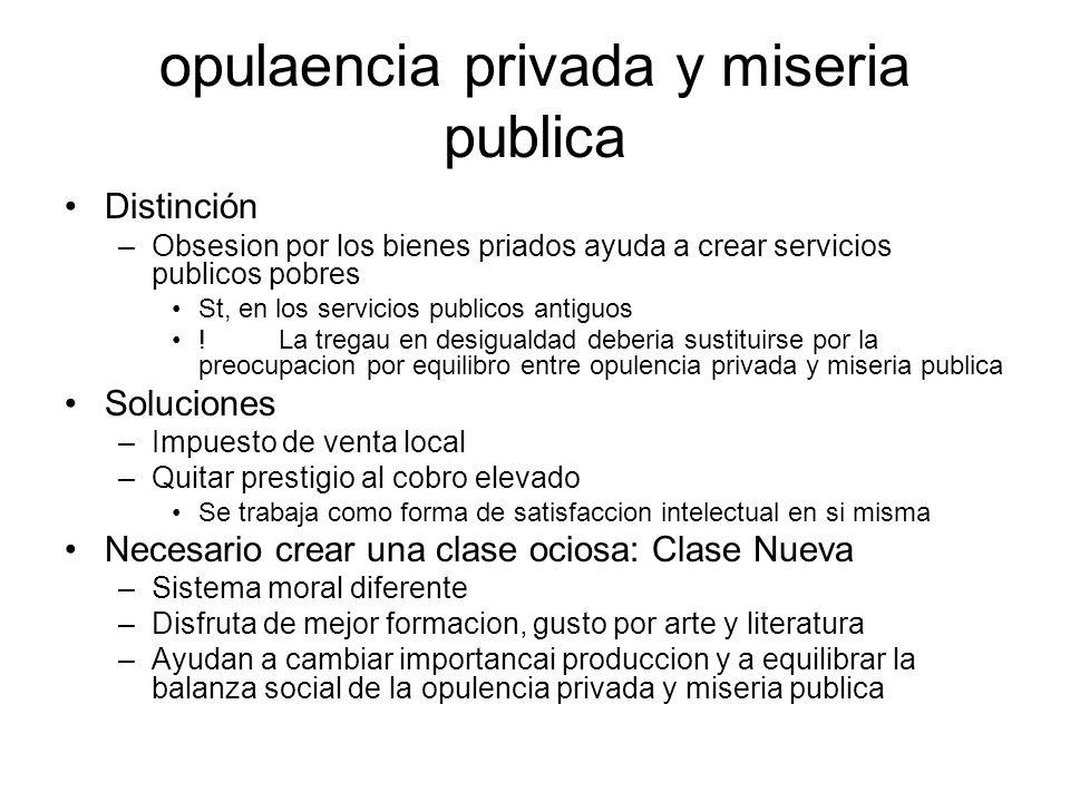 opulaencia privada y miseria publica Distinción –Obsesion por los bienes priados ayuda a crear servicios publicos pobres St, en los servicios publicos