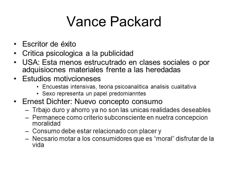 Vance Packard Escritor de éxito Critica psicologica a la publicidad USA: Esta menos estrucutrado en clases sociales o por adquisiocnes materiales fren