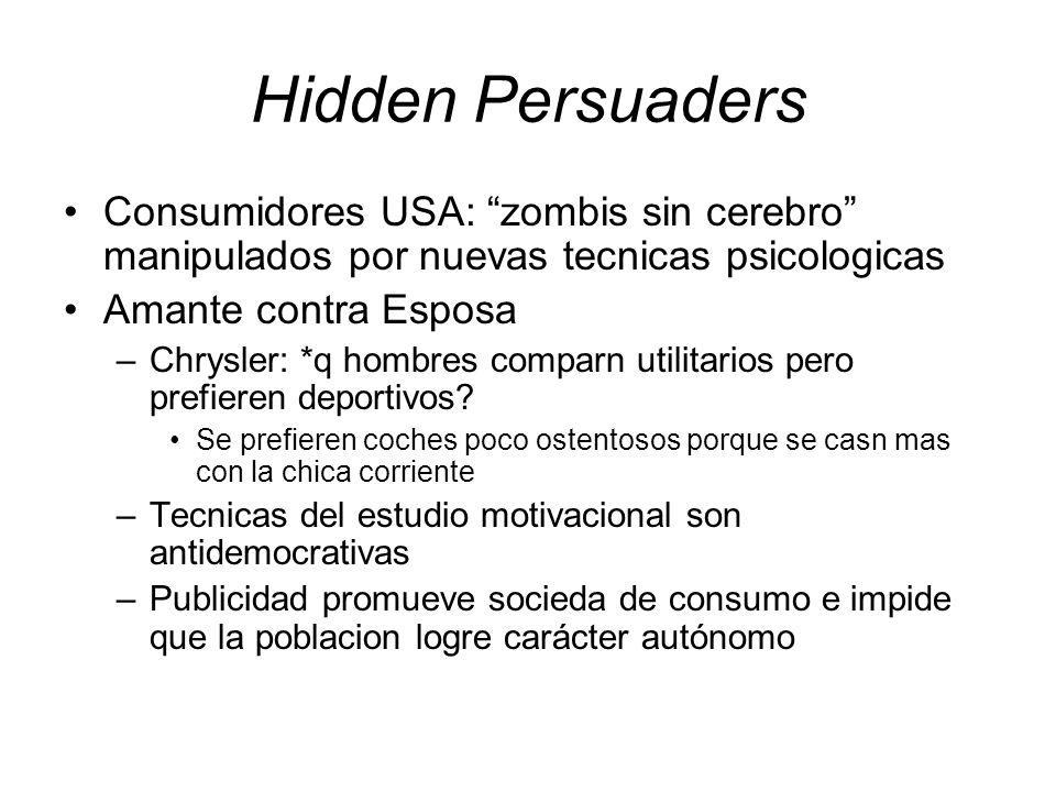 Hidden Persuaders Consumidores USA: zombis sin cerebro manipulados por nuevas tecnicas psicologicas Amante contra Esposa –Chrysler: *q hombres comparn