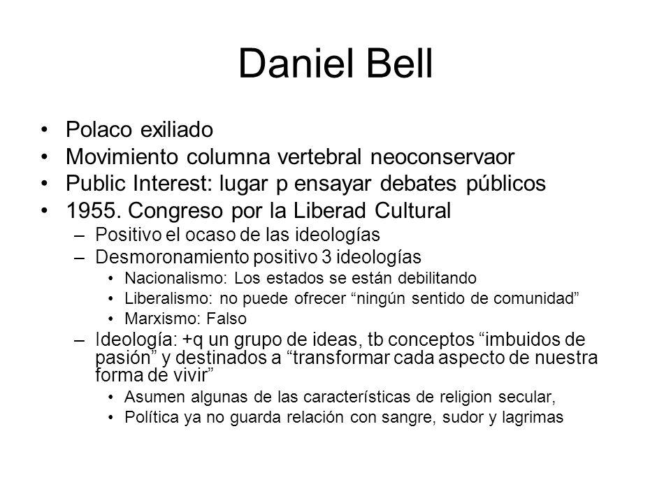 Daniel Bell Polaco exiliado Movimiento columna vertebral neoconservaor Public Interest: lugar p ensayar debates públicos 1955. Congreso por la Liberad
