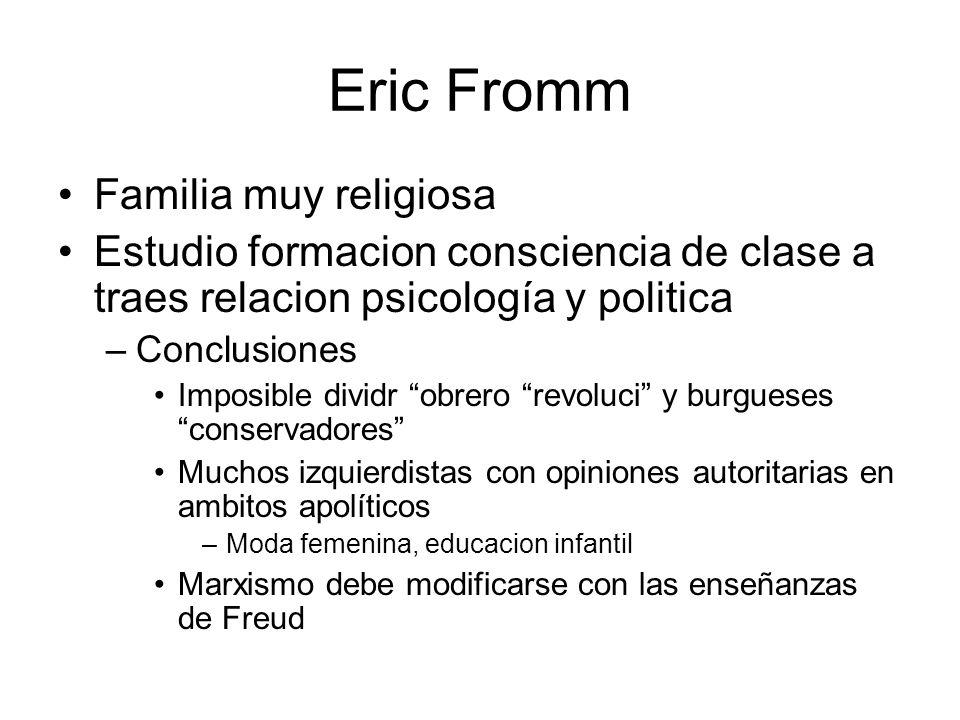 Eric Fromm Familia muy religiosa Estudio formacion consciencia de clase a traes relacion psicología y politica –Conclusiones Imposible dividr obrero r