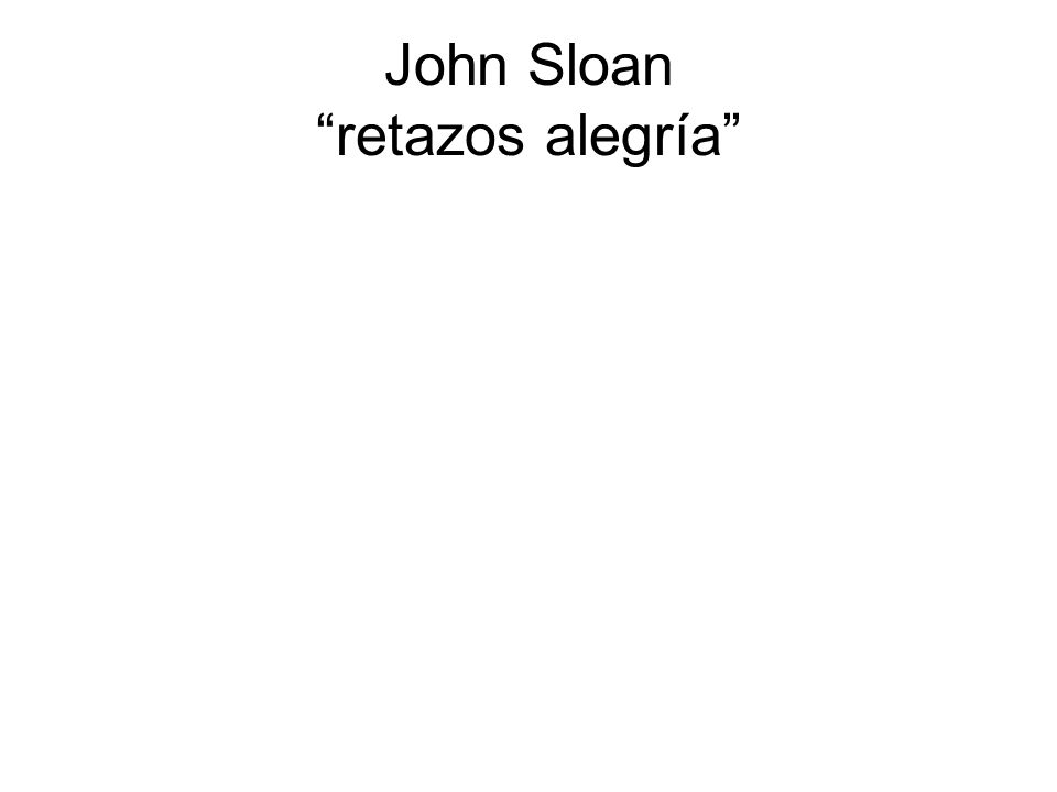John Sloan retazos alegría