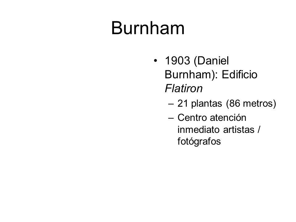 Burnham 1903 (Daniel Burnham): Edificio Flatiron –21 plantas (86 metros) –Centro atención inmediato artistas / fotógrafos