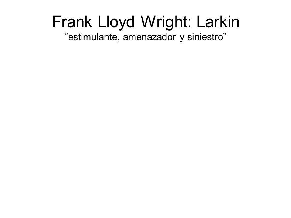 Frank Lloyd Wright: Larkin estimulante, amenazador y siniestro