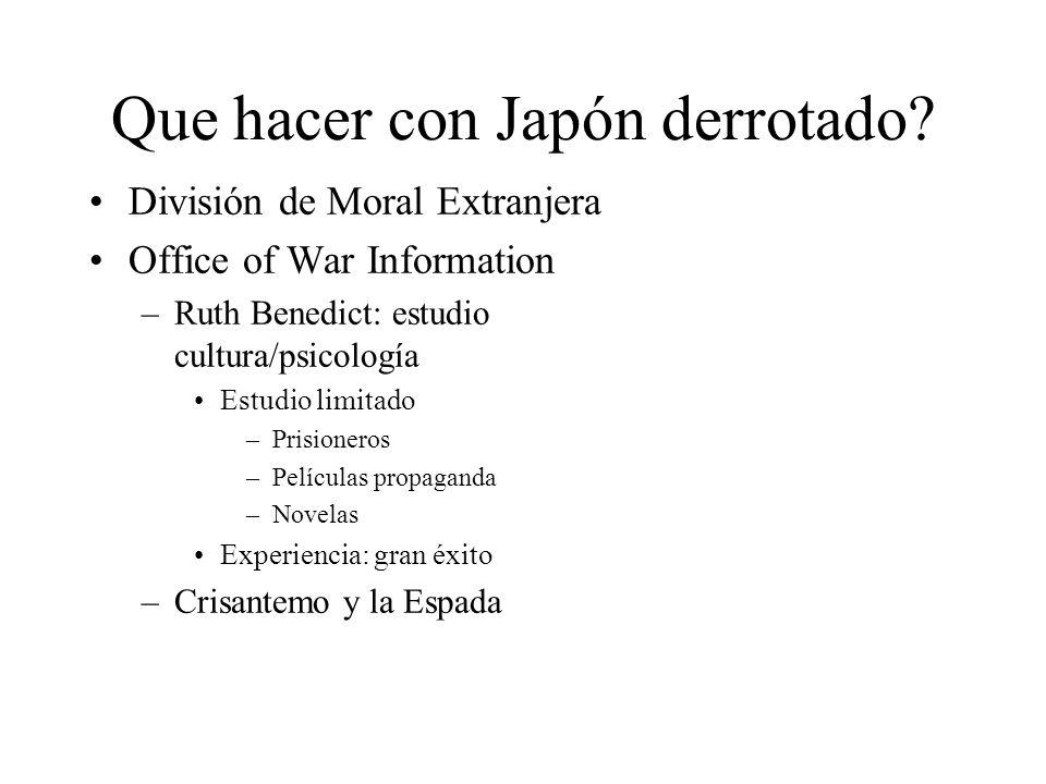 Que hacer con Japón derrotado? División de Moral Extranjera Office of War Information –Ruth Benedict: estudio cultura/psicología Estudio limitado –Pri