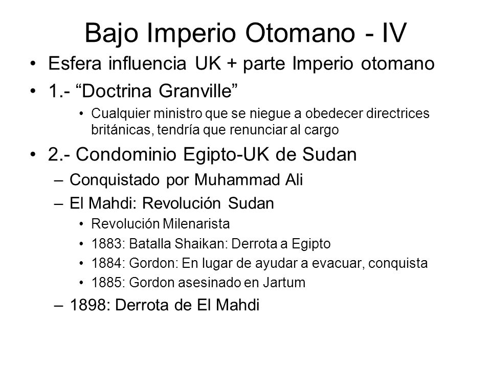 Bajo Imperio Otomano - IV Esfera influencia UK + parte Imperio otomano 1.- Doctrina Granville Cualquier ministro que se niegue a obedecer directrices