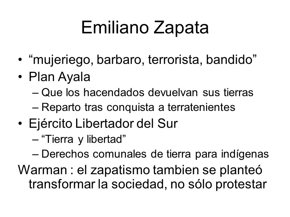 Emiliano Zapata mujeriego, barbaro, terrorista, bandido Plan Ayala –Que los hacendados devuelvan sus tierras –Reparto tras conquista a terratenientes