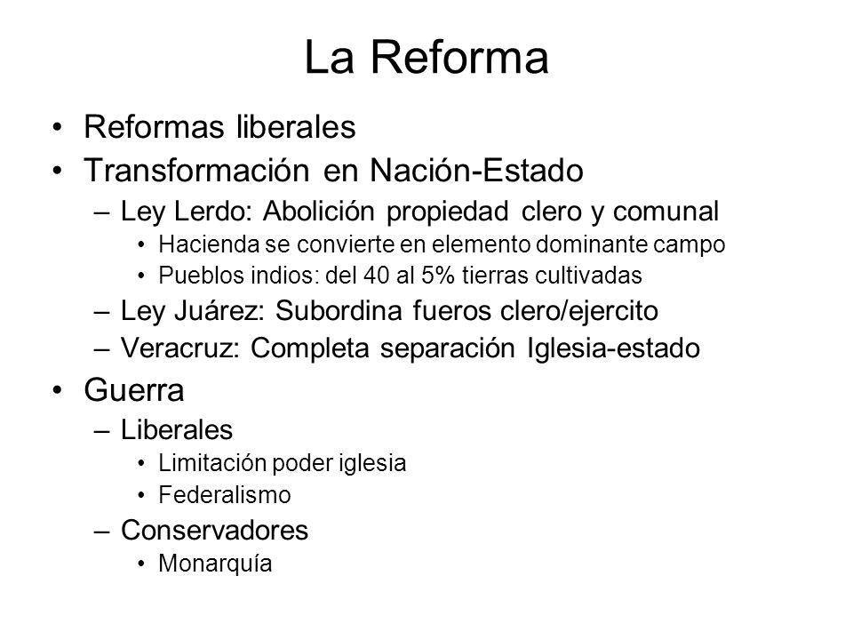 La Reforma Reformas liberales Transformación en Nación-Estado –Ley Lerdo: Abolición propiedad clero y comunal Hacienda se convierte en elemento domina