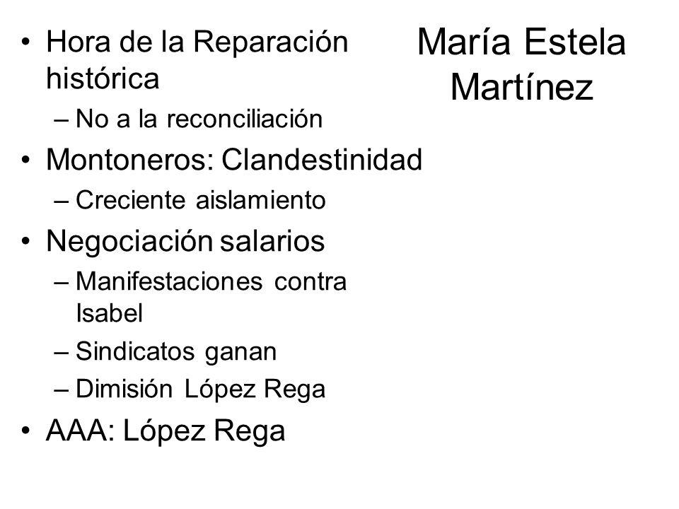 María Estela Martínez Hora de la Reparación histórica –No a la reconciliación Montoneros: Clandestinidad –Creciente aislamiento Negociación salarios –