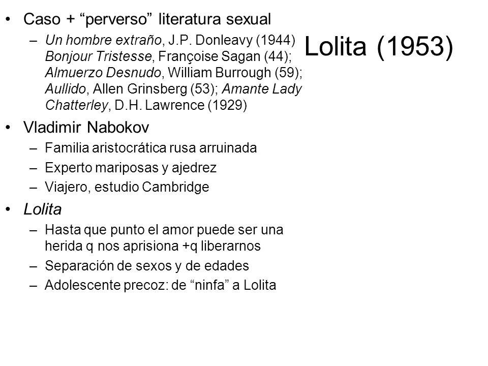 Lolita (1953) Caso + perverso literatura sexual –Un hombre extraño, J.P. Donleavy (1944) Bonjour Tristesse, Françoise Sagan (44); Almuerzo Desnudo, Wi