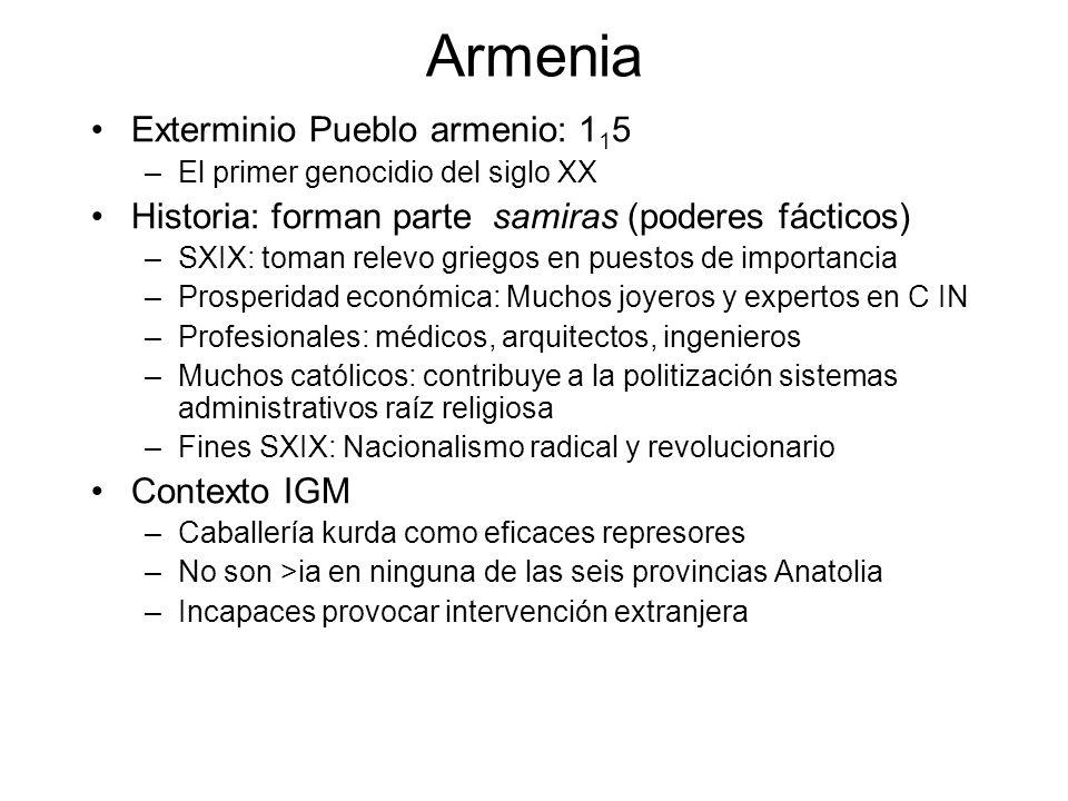 Armenia Exterminio Pueblo armenio: 1 1 5 –El primer genocidio del siglo XX Historia: forman parte samiras (poderes fácticos) –SXIX: toman relevo grieg