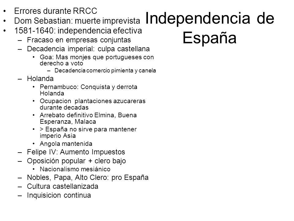 Independencia de España Errores durante RRCC Dom Sebastian: muerte imprevista 1581-1640: independencia efectiva –Fracaso en empresas conjuntas –Decade