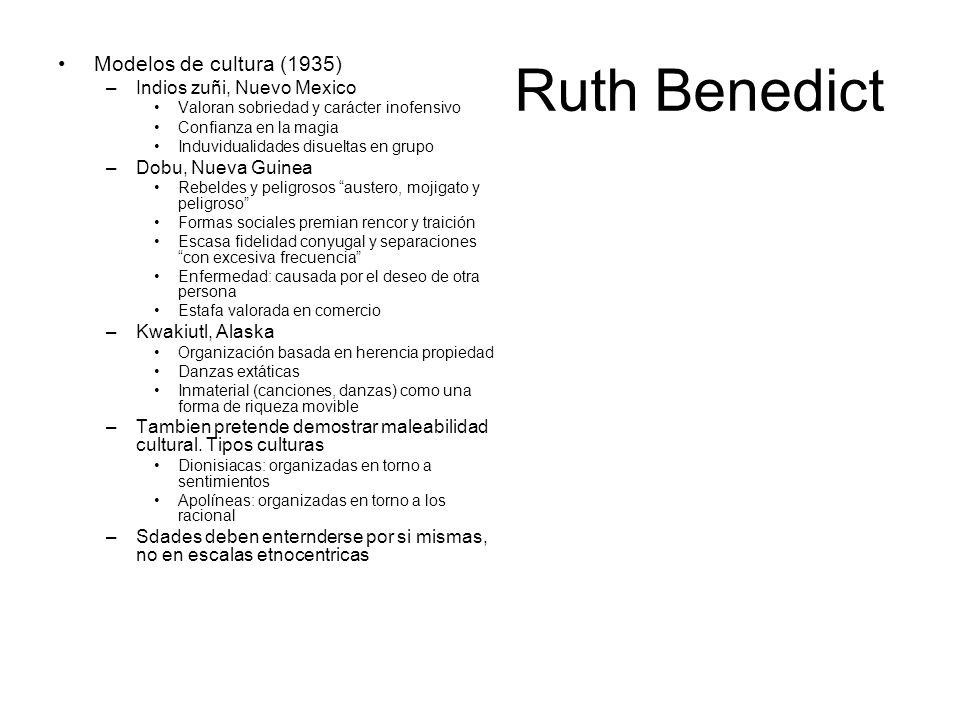 Ruth Benedict Modelos de cultura (1935) –Indios zuñi, Nuevo Mexico Valoran sobriedad y carácter inofensivo Confianza en la magia Induvidualidades disu
